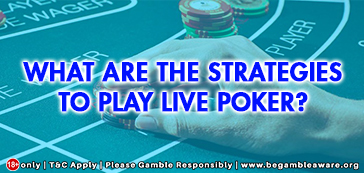 What-are-the-strategies-to-play-Live-Poker